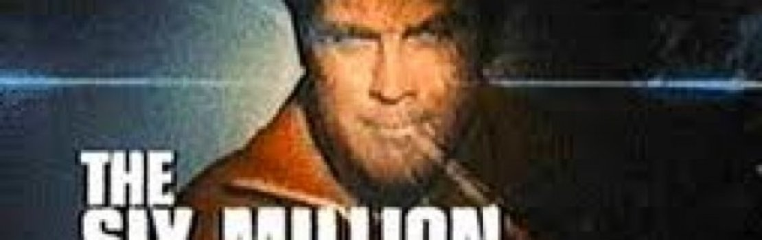 SIX MILLION DOLLAR MAN heading to the movies?